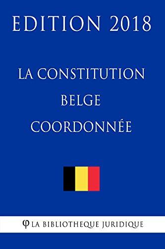 La constitution belge coordonnée - Edition 2018