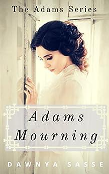 Adams Mourning: A Christian Historical Romance (The Adams Series Book 1) (English Edition) di [Sasse, Dawnya]