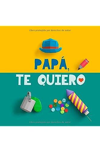 Papá, te quiero: Un regalo para papá. El mejor regalo para padres: un libro personalizable, un recuerdo memorable para el niño y su papá. Regalo de cumpleaños para padres. Regalo original para papás