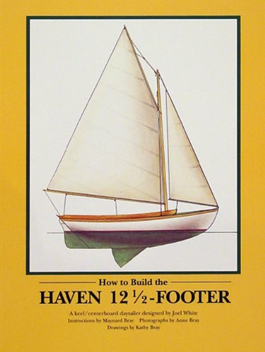 How to Build the Haven Twelve & a Half Footer by Maynard Bray (1988-03-01)