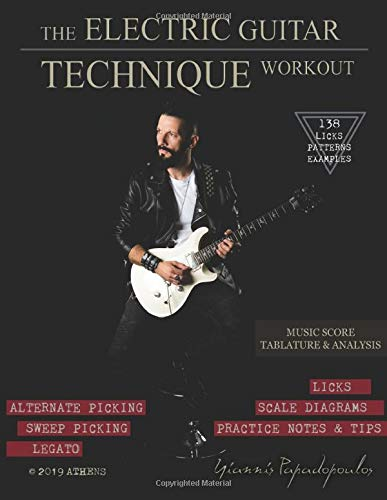The Electric Guitar Technique Workout: A Complete Course in Modern  Technique -Alternate, Sweep Picking, Legato -138 Patterns & licks for  Increasing