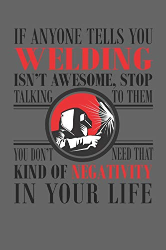 If Anyone Tells You Welding Isn't Awesome, Stop Talking To Them!: Blank  Lined Journal Notebook, Funny Welder Gift for Men and Women - Great for