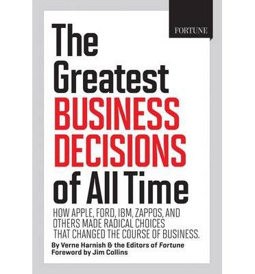 -fortune-the-greatest-business-decisions-of-all-time-how-apple-ford-ibm-zappos-and-others-made-radic