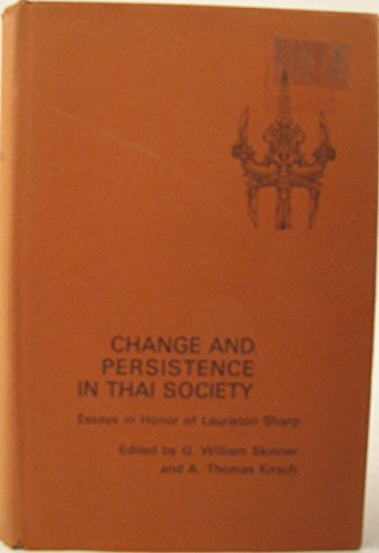 Change and Persistence in Thai Society: Essays in Honour of Lauriston Sharp by G. William Skinner (Editor) � Visit Amazon's G. William Skinner Page search results for this author G. William Skinner (Editor), A.Thomas Kirsch (Editor) (Illustrated, 31 Oct 1975) Hardcover