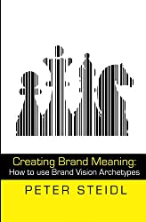 Creating Brand Meaning: How to Use Brand Vision Archetypes Vol 2