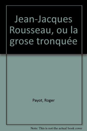 Jean-Jacques Rousseau ou la Gnose tronquée par Roger Payot