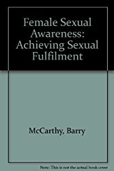 Female Sexual Awareness: Achieving Sexual Fulfillment by Barry McCarthy (1989-07-02)