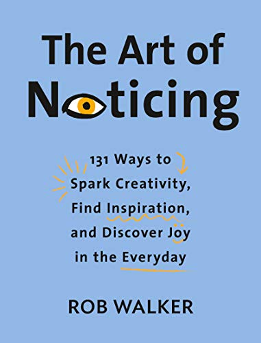 The Art of Noticing: 131 Ways to Spark Creativity, Find Inspiration, and Discover Joy in the Everyday (English Edition)
