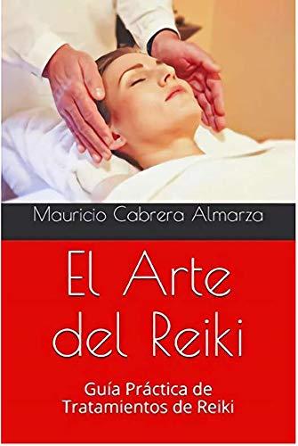 El Arte del Reiki: Guía Práctica de Tratamientos de Reiki por Mauricio Cabrera Almarza