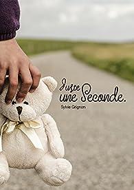 Juste une seconde par Sylvie Grignon