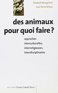 Des animaux pour quoi faire ? par Elisabeth Bourguinat
