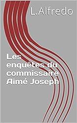 Les enquêtes du commissaire Aimé Joseph