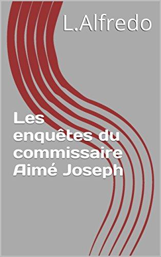 Couverture du livre Les enquêtes du commissaire Aimé Joseph