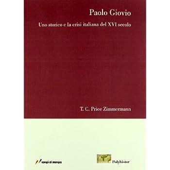 Paolo Giovio. Uno Storico E La Crisi Italiana Del Xvi Secolo