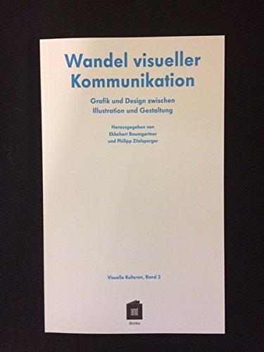 Wandel visueller Kommunikation: Grafik und Design zwischen Illustration und Gestaltung (Visuelle Kulturen) (Mode-illustration-kunst)