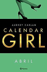 Calendar Girl. Abril par Audrey Carlan