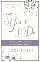 From Yes to I Do: The Wedding Guide for a Modern Bride
