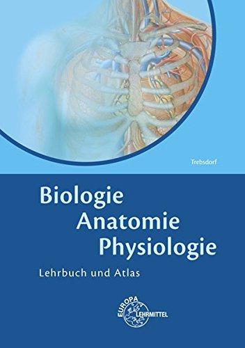 Biologie, Anatomie, Physiologie: Lehrbuch und Atlas par Martin Trebsdorf