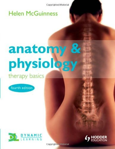 By Helen McGuinness Anatomy & Physiology: Therapy Basics Fourth Edition (4th Edition)