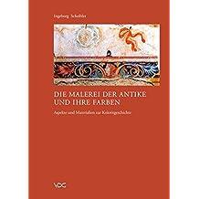 Die Malerei der Antike und ihre Farben: Aspekte und Materialien zur Koloritgeschichte
