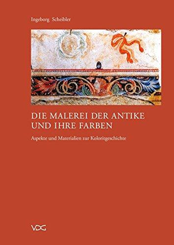 Die Geschichte Der Kunst Und Malerei (Die Malerei der Antike und ihre Farben: Aspekte und Materialien zur Koloritgeschichte)