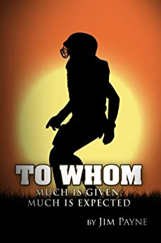 To Whom Much Is Given, Much Is Expected (English Edition) von [Payne, Jim]