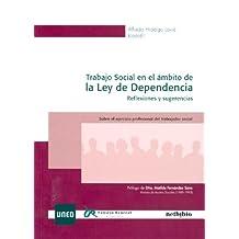 Trabajo Social En el Ámbito de La Ley de Dependencia. Reflexiones y Sugerencias. Sobre el Ejercicio Profesional Del Trabajador Social (COEDICIÓN)