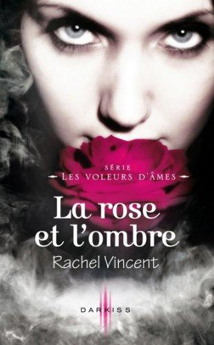 La rose et l'ombre : T4 - Les voleurs d'âmes par Rachel Vincent