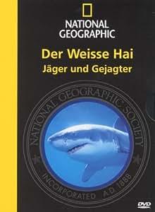 National Geographic - Der weiße Hai: Jäger und Gejagter