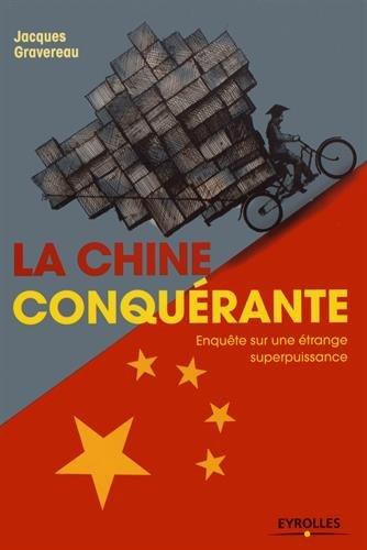 La Chine conquérante: Enquête sur une étrange superpuissance par Jacques Gravereau
