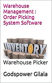 Warehouse Management : Order Picking System Software: Warehouse Picker by [Gilala, Godspower]