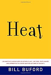 Heat: An Amateur's Adventures as Kitchen Slave, Line Cook, Pasta-Maker, and Apprentice to a Dante-Quoting Butcher in Tuscany by Bill Buford (2006-05-30)