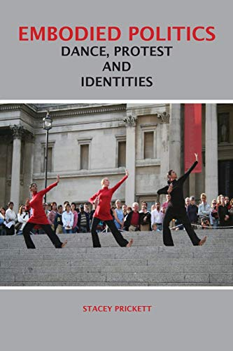 Embodied Politics: Dance, Protest and Identities por Stacey Prickett
