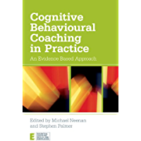 Cognitive Behavioural Coaching in Practice: An Evidence Based Approach (Essential Coaching Skills and Knowledge)