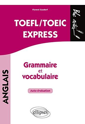 TOEFL/TOEIC EXPRESS. AUTOVALUATION. GRAMMAIRE ET VOCABULAIRE. COMPILATION