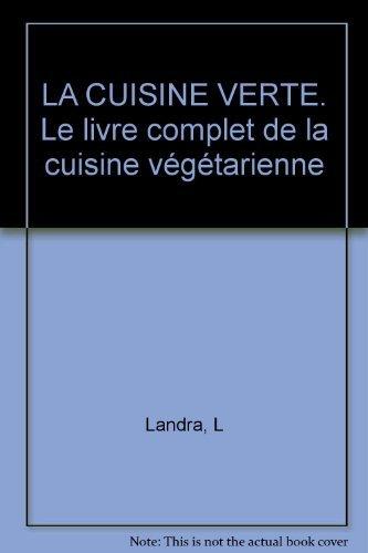 LA CUISINE VERTE. Le livre complet de la cuisine végétarienne