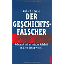 Der Geschichtsfälscher: Holocaust und historische Wahrheit im David-Irving-Prozess