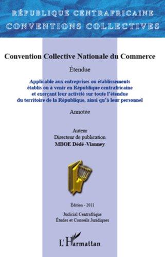 Convention Collective Nationale du Commerce: Applicable aux entreprises ou établissements établis ou à venir en République centrafricaine - et exerçant ... de la République, ainsi qu'à leur personnel