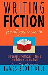 Writing Fiction For All You're Worth by James Scott Bell (2012-12-12)