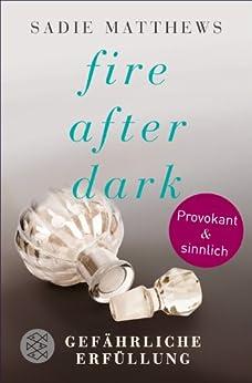 Fire after Dark - Gefährliche Erfüllung (Fire after Dark Trilogie 3)