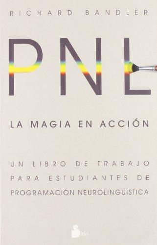 PNL. LA MAGIA EN ACCION (2004) por RICHARD BANDLER