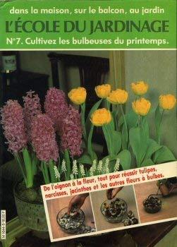 Cultivez les bulbeuses du printemps : De l'oignon à la fleur, tout pour réussir tulipes, narcisses, jacinthes et les autres fleurs à bulbes (L'École du jardinage)