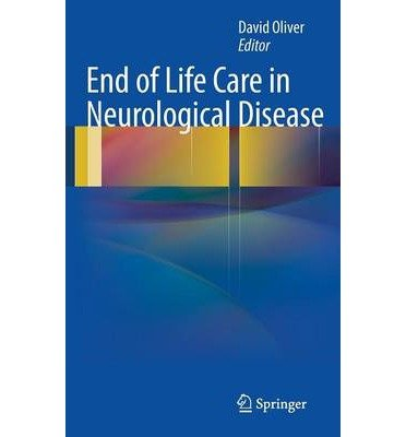 [(End of Life Care in Neurological Disease)] [ Edited by David Oliver ] [November, 2012]