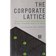 The Corporate Lattice: Achieving High Performance In the Changing World of Work by Cathleen Benko (1-Aug-2010) Hardcover