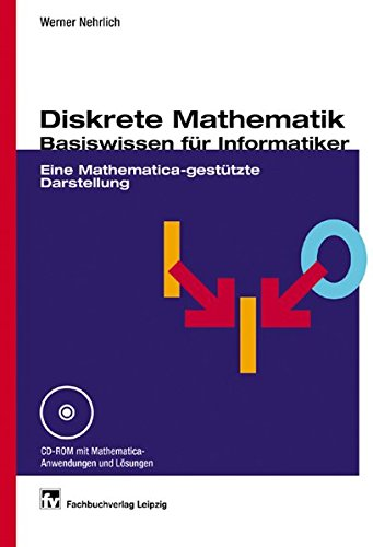 Diskrete Mathematik - Basiswissen für Informatiker: Eine Mathematica-gestützte Darstellung