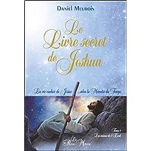 Le Livre secret de Jeshua - La vie cachée de Jésus... selon la Mémoire du Temps T1