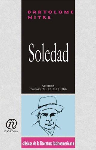 Soledad/Solitude (Coleccion Clasicos De La Literatura Latinoamericana Carrascalejo De La Jara)