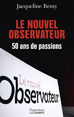 Le Nouvel Observateur. 50 ans de passion