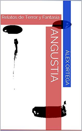 ANGUSTIA: Relatos de Terror y Fantasía por Álex Ortega