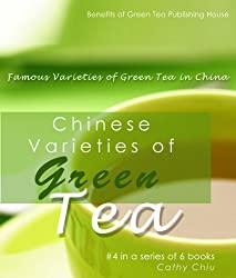 Chinese Varieties of Green Tea - Famous Varieties of Green Tea in China (Green Tea Information Book 4) (English Edition)